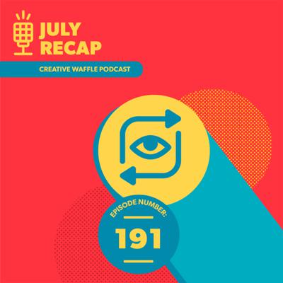 Cover art for July Recap, Imposter Syndrome & more - Creative Waffle Ep. 191
