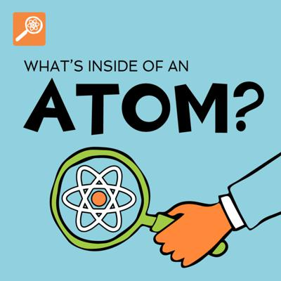 Cover art for What's Inside of An Atom? [ENCORE]