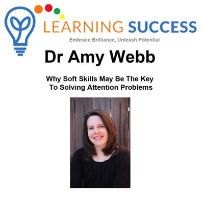 Cover art for Why Soft Skills May Be The Key To Solving Attention Problems with Dr Amy Webb