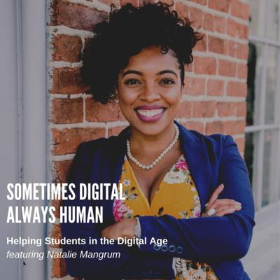Cover art for Episode 17: Helping Students in the Digital Age featuring Natalie Mangrum