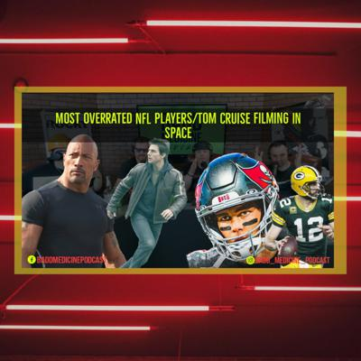 Cover art for Most Overrated NFL Player/4 famous people you'd invite to dinner/Tom Cruise to film in SPACE