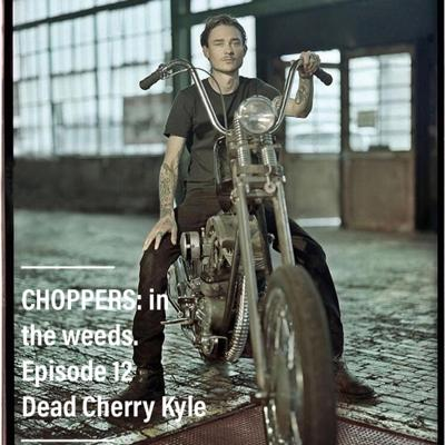 Cover art for CHOPPERS: in the weeds. Episode 12, Dead Cherry Kyle