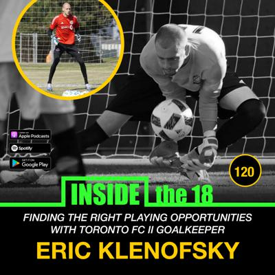 Cover art for Episode 120 - Exploring Alternative Playing Opportunities w/ Toronto FC II Goalkeeper Eric Klenofsky