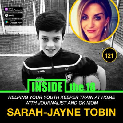 Cover art for Episiode 121- Helping Your Youth Goalkeeper At Home With GK Mom/Journalist Sarah-Jayne Tobin (GK's Share this with your parents!)
