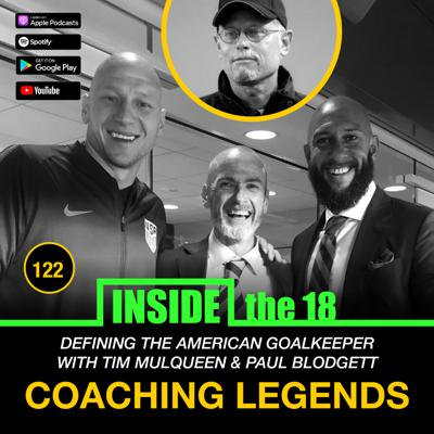 Cover art for Episode 122 - What Defines the American Goalkeeper? w/ GK Coaching Legends Tim Mulqueen & Paul Blodgett