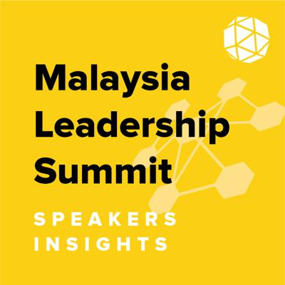 Cover art for Malaysia Leadership Summit: Speakers Insights
