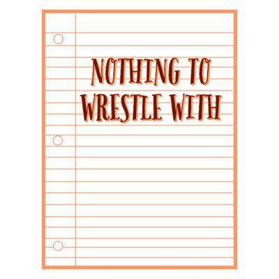 Cover art for Nothing to Wrestle with: Wrestling in Quarantine Pilot
