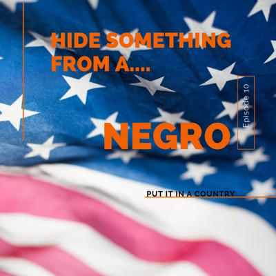 Cover art for Hide Something From A Negro - Episode 10 Sneak Preview