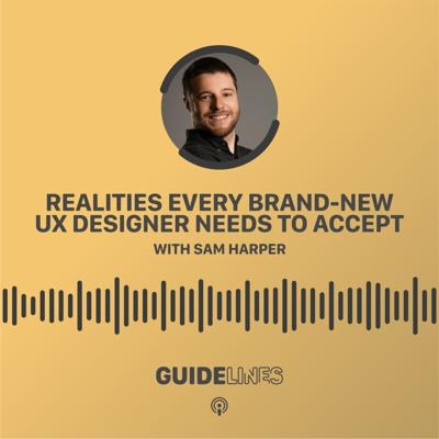 Cover art for Realities every brand-new UX designer needs to accept with Sam Harper
