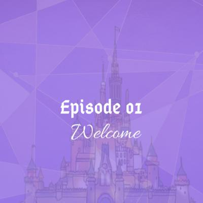 Cover art for Welcome: all about the Podcast and my disney favorites