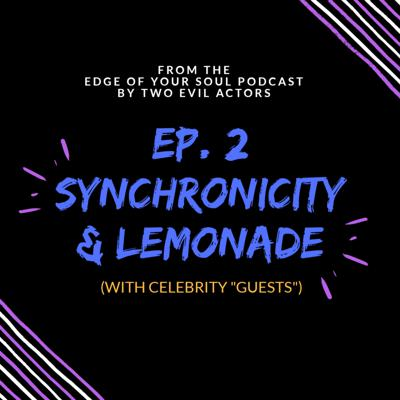 Cover art for Ep. 2 - Synchronicity & Lemonade (with celebrity