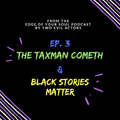 Cover art for Ep. 3 - The Taxman Cometh & Black Stories Matter