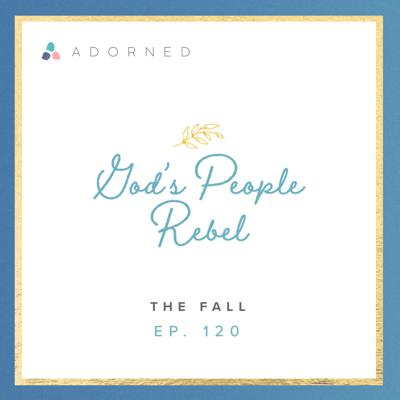 Cover art for Ep. 120 - God's People Rebel - The Fall