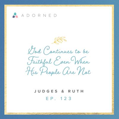 Cover art for Ep. 123 - God Continues to be Faithful Even When His People Are Not - Judges and Ruth
