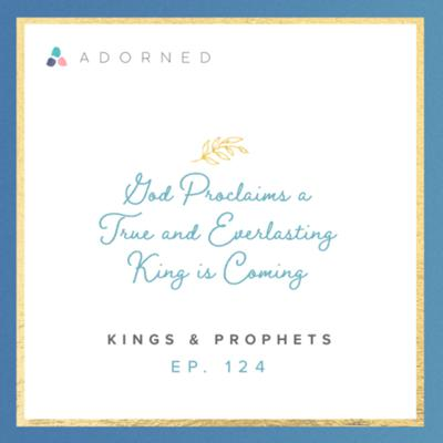 Cover art for Ep. 124 - God Proclaims a True and Everlasting King is Coming - Kings and Prophets