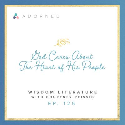 Cover art for Ep. 125 - God Cares About the Heart of His People - Wisdom Literature with Courtney Reissig