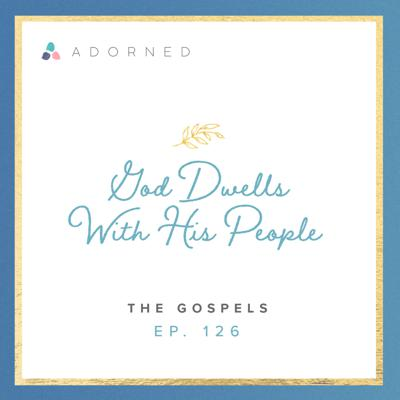 Cover art for Ep. 126 - God Dwells with His People - The Gospels
