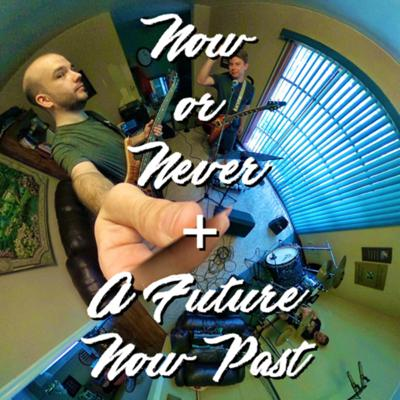 Cover art for Now or Never/A Future Now Past