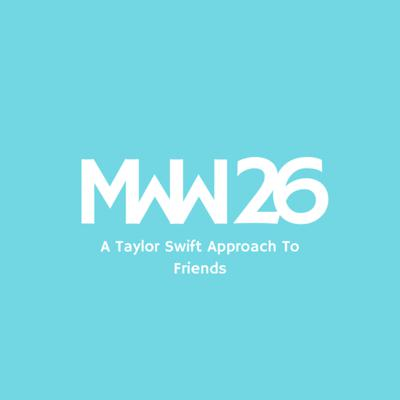 Cover art for MWW 26: A Taylor Swift Approach To Friends