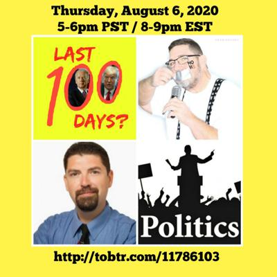 Cover art for Last 100 Days? Podcast 8-6-2020: Countdown to Election 2020 with Co-Hosts Scott Fullerton and Brandon Carmody