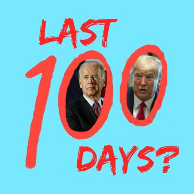 Cover art for Last 100 Days? Podcast 8-11-2020: Countdown to the 2020 Election