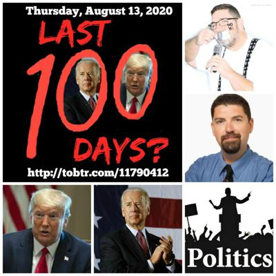Cover art for Last 100 Days? Podcast 8-13-2020: Countdown to Election 2020 with hosts Scott Fullerton and Brandon Carmody