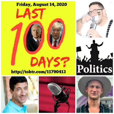 Cover art for Last 100 Days? Podcast 8-14-2020: Countdown to Election 2020 with Scott Fullerton and Michael Vega and Guest Commentator Branden Lee Roth