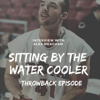 Cover art for Throwback Episode | Sitting By The Water Cooler w/ Alex Meacham