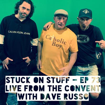 Cover art for Stuck On Stuff - Ep 73 Live From The Convent With Dave Russo