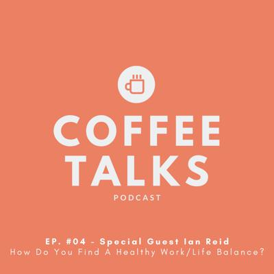 Cover art for EP. #04 Special Guest Ian Reid - How Do You Find A Healthy Work/Life Balance?