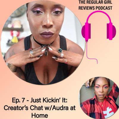 Cover art for Episode 7 - Just Kickin' It: Creator's Chat w/Audra at Home