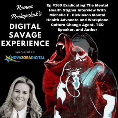 Cover art for Ep #160 Eradicating The Mental Health Stigma Interview WIth Michelle E. Dickinson Mental Health Advocate and Workplace Culture Change Agent, TED Speaker, and Author
