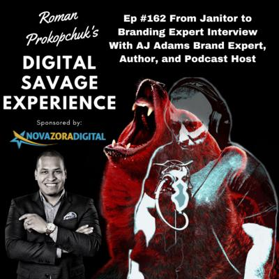 Cover art for Ep #162 From Janitor to Branding Expert Interview With AJ Adams Brand Expert, CEO, Author, and Podcast Host