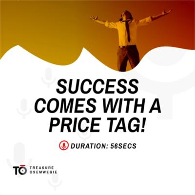 Success Comes With A Price Tag