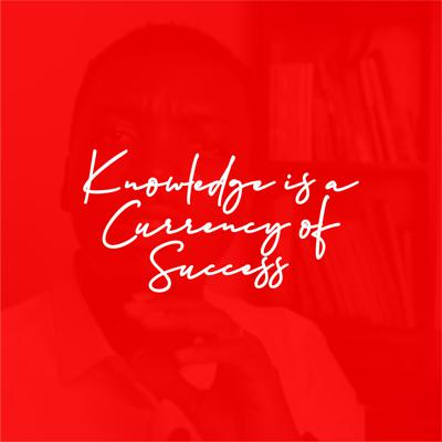 KNOWLEDGE IS A CURRECY OF SUCCESS