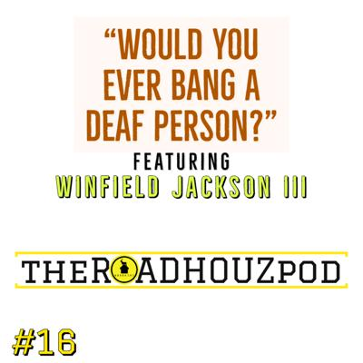 Cover art for Would You Ever Bang A Deaf Person? Ft. Winfield Jackson III
