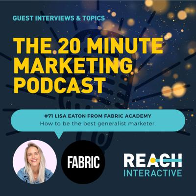 Cover art for How To Be The Best Generalist Marketer | Lisa Eaton From Fabric | 20 Minute Marketing #71