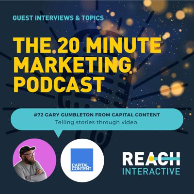 Cover art for Telling Stories Through Video | Gary Gumbleton From Capital Content | 20 Minute Marketing #72