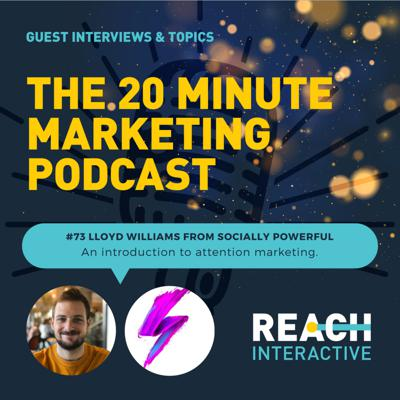 Cover art for An Introduction To Attention Marketing | Lloyd Williams From Socially Powerful | 20 Minute Marketing #73