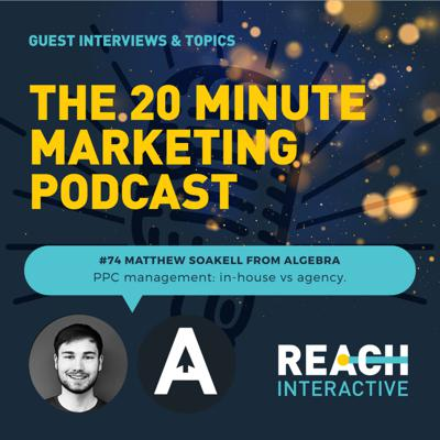 Cover art for PPC Management: In-House vs Agency | Matthew Soakell From Algebra | 20 Minute Marketing #74