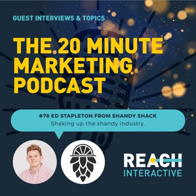 Cover art for Shaking Up The Shandy Industry | Ed Stapleton From Shandy Shack | 20 Minute Marketing #78