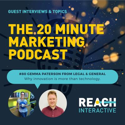 Cover art for Why Innovation Is More Than Technology | Gemma Paterson From Legal & General | 20 Minute Marketing #80