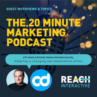 Cover art for Adapting To Changing User Expectations Online | Mike Ciffone From Ciffone Digital | 20 Minute Marketing #77