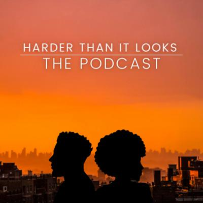 Harder Than It Looks Podcast