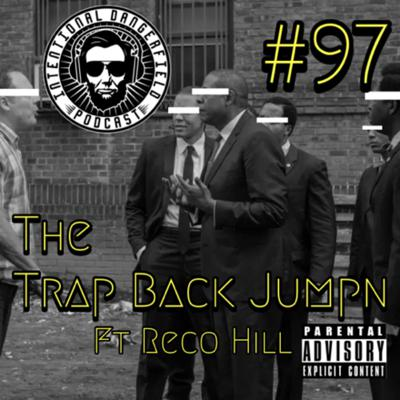 #97- The Trap Back Jumpn Ft. Reco Hill