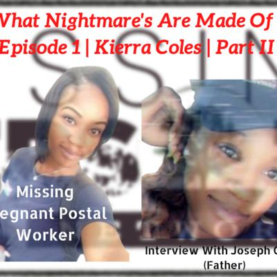 Cover art for What Nightmares Are Made of | Episode 4 | Missing Pregnant Postal Worker Kierra Coles | Part II | Interview With Her Father (1/3)| New Information!