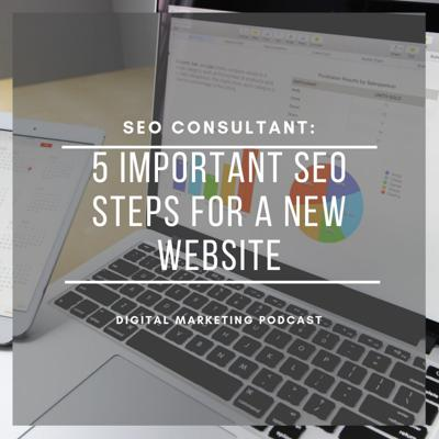 Cover art for SEO Consultant | 5 Important SEO Steps for a New Website