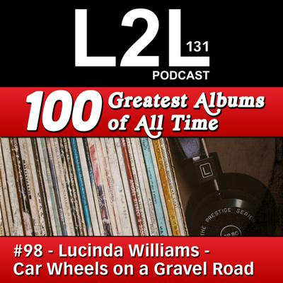 Cover art for L2L 131 - 100 Greatest Albums - #98 - Lucinda Williams - Car Wheels on a Gravel Road