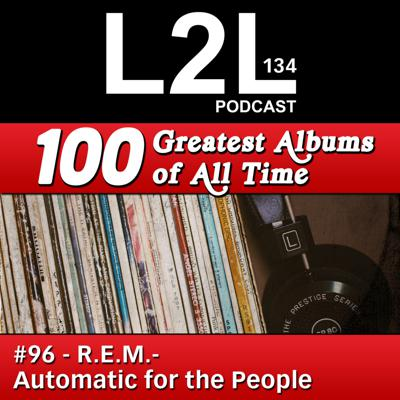 Cover art for L2L 134 - 100 Greatest Albums - #96 - R.E.M. - Automatic for the People