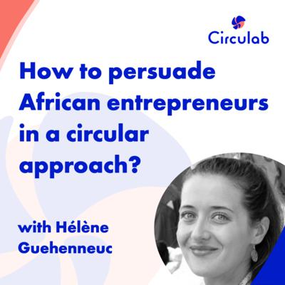 Cover art for How to persuade African entrepreneurs in a circular approach ?